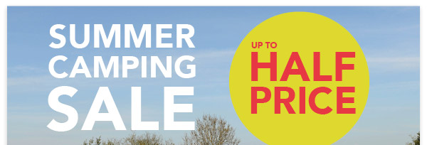 Camping Summer Sale - Up to HALF PRICE