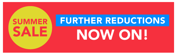 Further Reductions - Summer Sale now on!